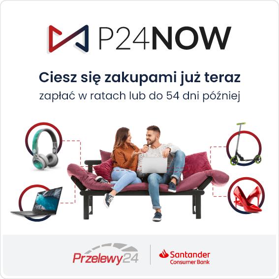 P24NOW - nie odkładaj zakupów, odłóż płatność!